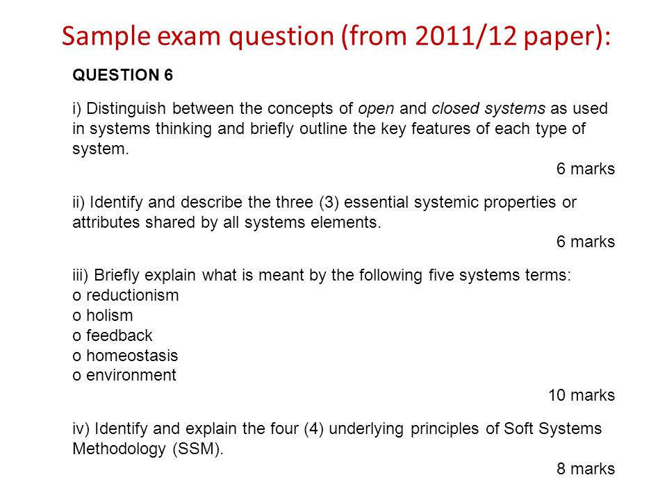 Sample exam question (from 2011/12 paper): QUESTION 6 i) Distinguish between the concepts of open and closed systems as used in systems thinking and b