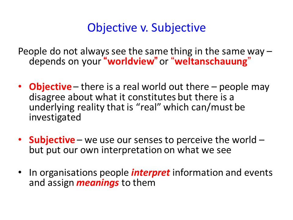 """Objective v. Subjective People do not always see the same thing in the same way – depends on your """"worldview"""" or """"weltanschauung"""" Objective – there is"""