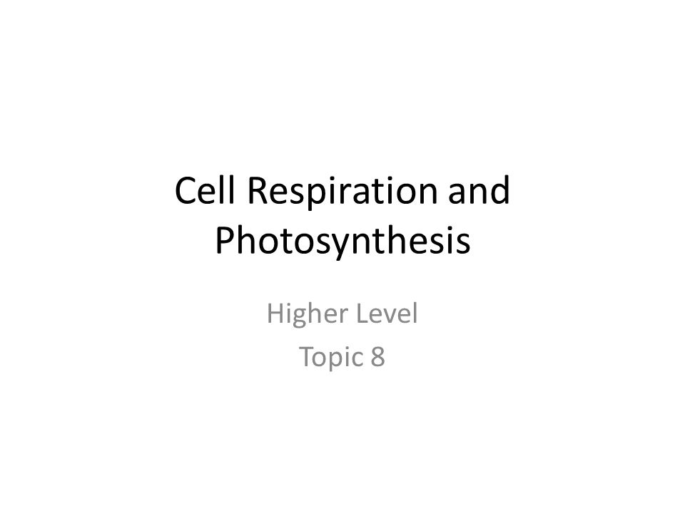 Cell Respiration and Photosynthesis Higher Level Topic 8