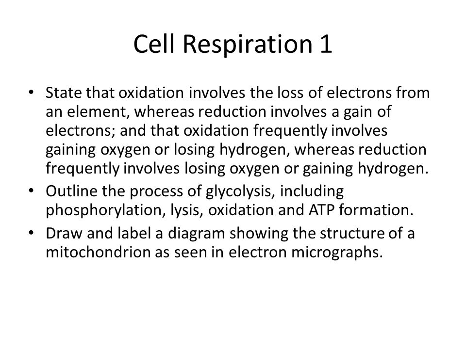 Cell Respiration 1 State that oxidation involves the loss of electrons from an element, whereas reduction involves a gain of electrons; and that oxida