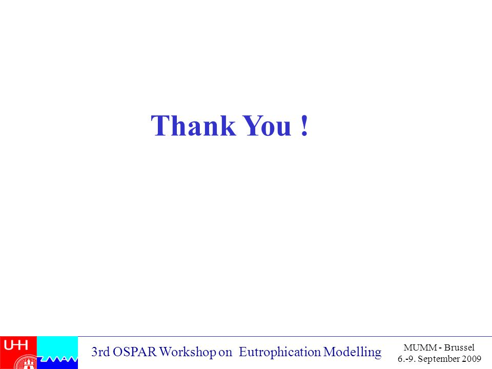 3rd OSPAR Workshop on Eutrophication Modelling MUMM - Brussel September 2009 Thank You !