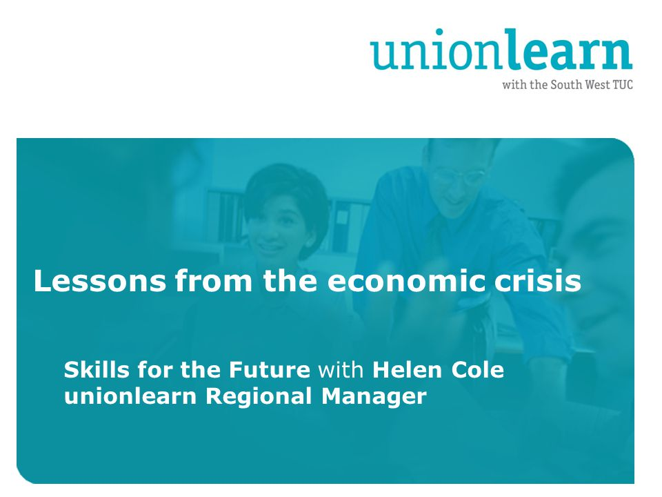 Organised crime Lessons from the economic crisis Skills for the Future with Helen Cole unionlearn Regional Manager