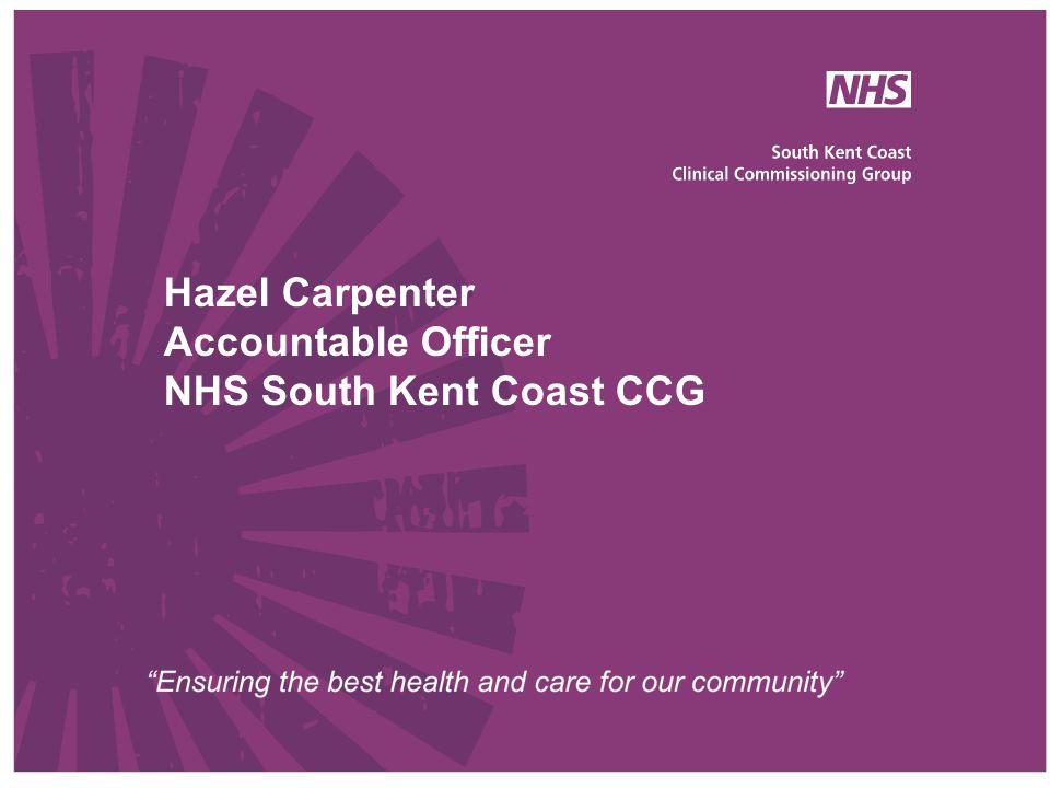 Organisation Development (OD) Plan – 2013 - 14 Hazel Carpenter Accountable Officer NHS South Kent Coast CCG
