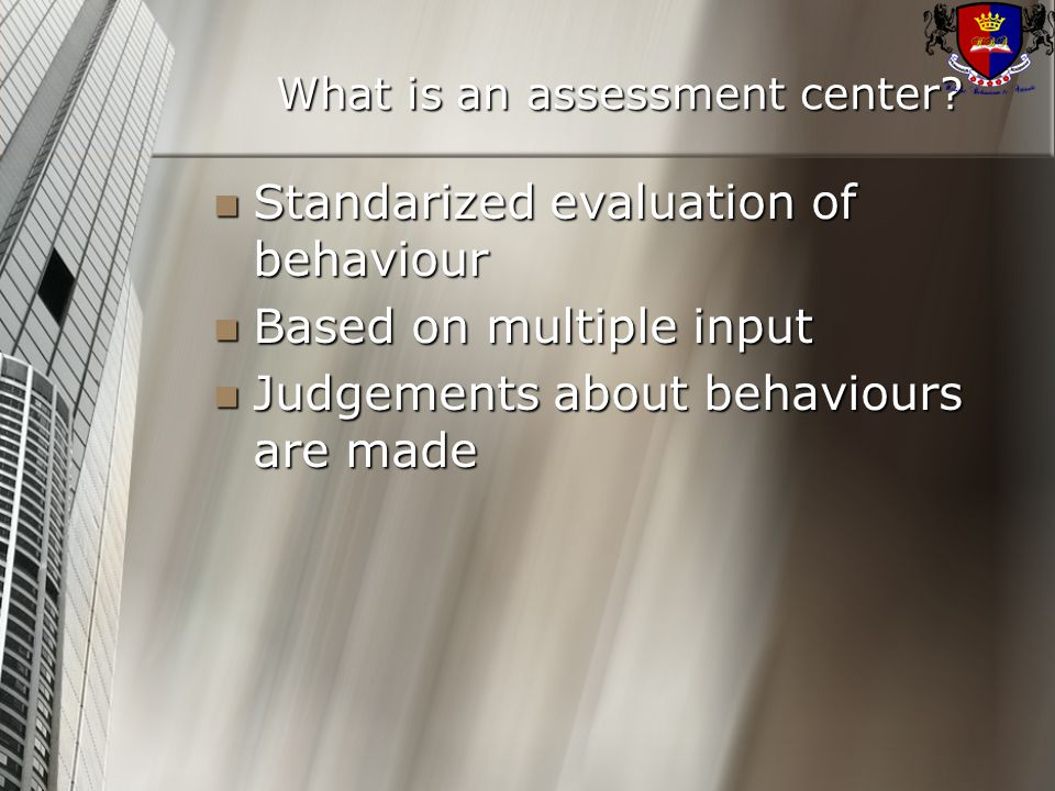 Standarized evaluation of behaviour Standarized evaluation of behaviour Based on multiple input Based on multiple input Judgements about behaviours are made Judgements about behaviours are made