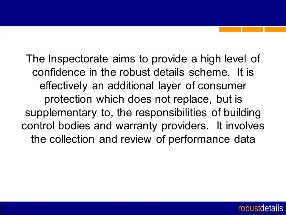 robustdetails The Inspectorate aims to provide a high level of confidence in the robust details scheme.