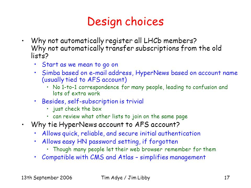 13th September 2006Tim Adye / Jim Libby17 Design choices Why not automatically register all LHCb members.