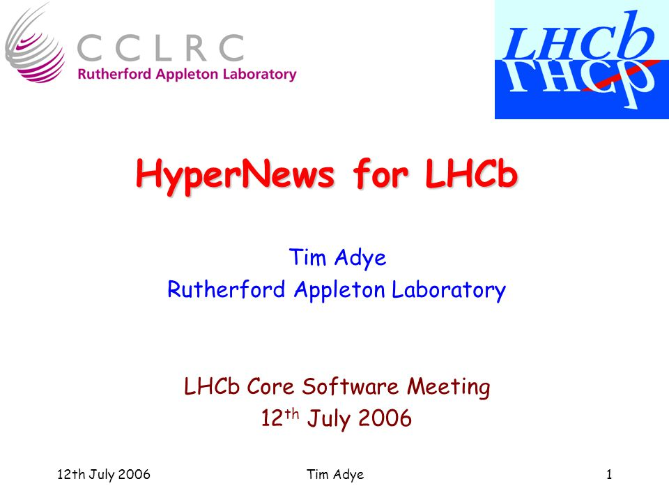 12th July 2006Tim Adye1 HyperNews for LHCb Tim Adye Rutherford Appleton Laboratory LHCb Core Software Meeting 12 th July 2006