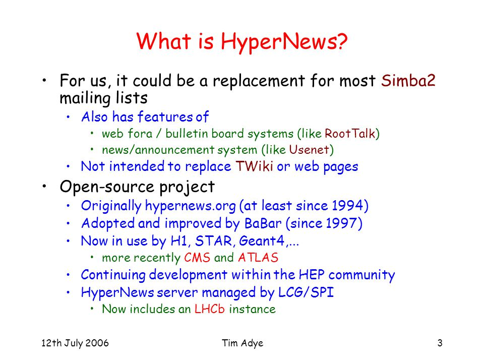 12th July 2006Tim Adye3 What is HyperNews? For us, it could be a replacement for most Simba2 mailing lists Also has features of web fora / bulletin bo