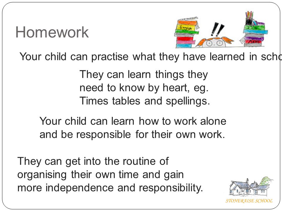 Homework Every Friday, your child will be given a piece of Numeracy and/or Literacy homework to do which will hopefully be linked to what we are doing in the classroom.