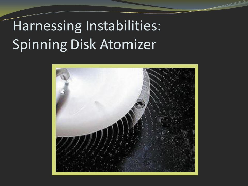 Harnessing Instabilities: Spinning Disk Atomizer