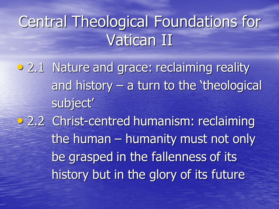 Central Theological Foundations for Vatican II 2.1 Nature and grace: reclaiming reality 2.1 Nature and grace: reclaiming reality and history – a turn