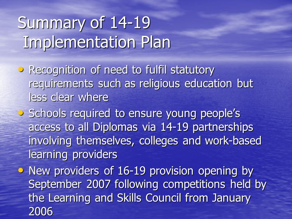 Summary of 14-19 Implementation Plan Recognition of need to fulfil statutory requirements such as religious education but less clear where Recognition