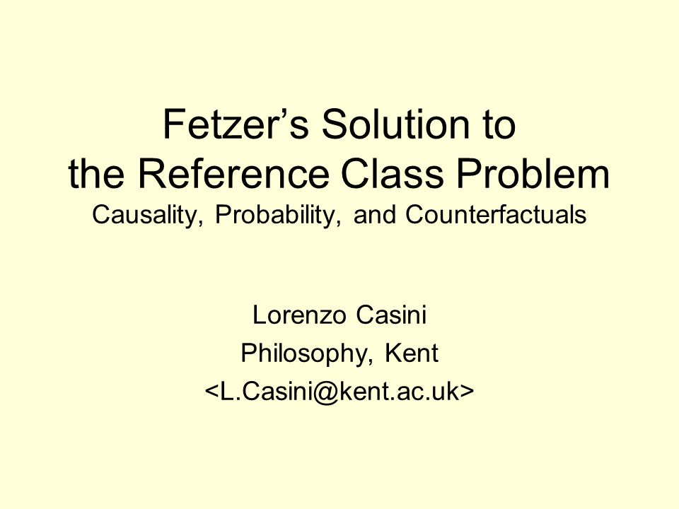 12 Applying Fetzer's solution to CBNs Causal graph on Any is probabilistically independent, given, of any set of variables not containing its descendents (CMC) Pearl: the relevant R is the sum total of and (X is deterministically dependent on its known and unknown causes) But: what do correspond to.