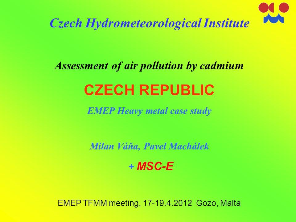 Czech Hydrometeorological Institute Assessment of air pollution by cadmium CZECH REPUBLIC EMEP Heavy metal case study Milan Váňa, Pavel Machálek + MSC