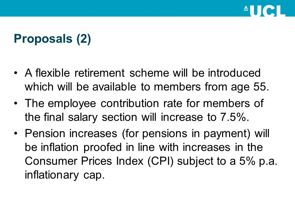 Proposals (2) A flexible retirement scheme will be introduced which will be available to members from age 55.