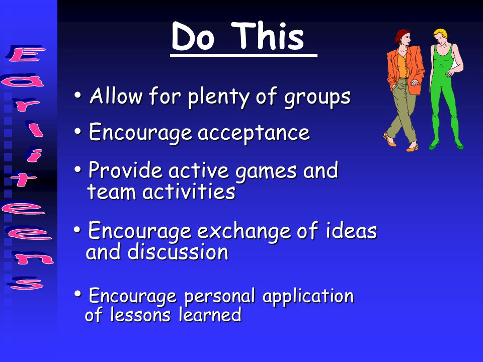 Do This Allow for plenty of groups Allow for plenty of groups Encourage acceptance Encourage acceptance Provide active games and Provide active games
