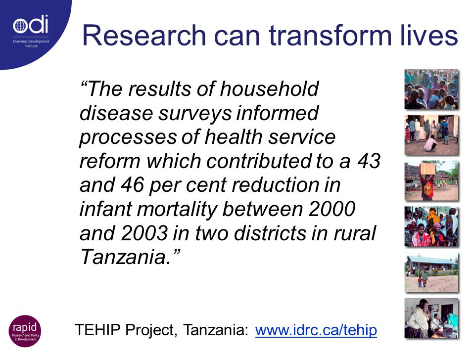 """Research can transform lives """"The results of household disease surveys informed processes of health service reform which contributed to a 43 and 46 pe"""