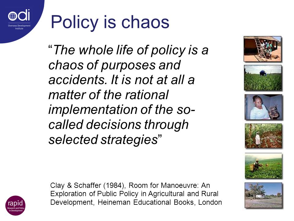"""Policy is chaos """"The whole life of policy is a chaos of purposes and accidents. It is not at all a matter of the rational implementation of the so- ca"""