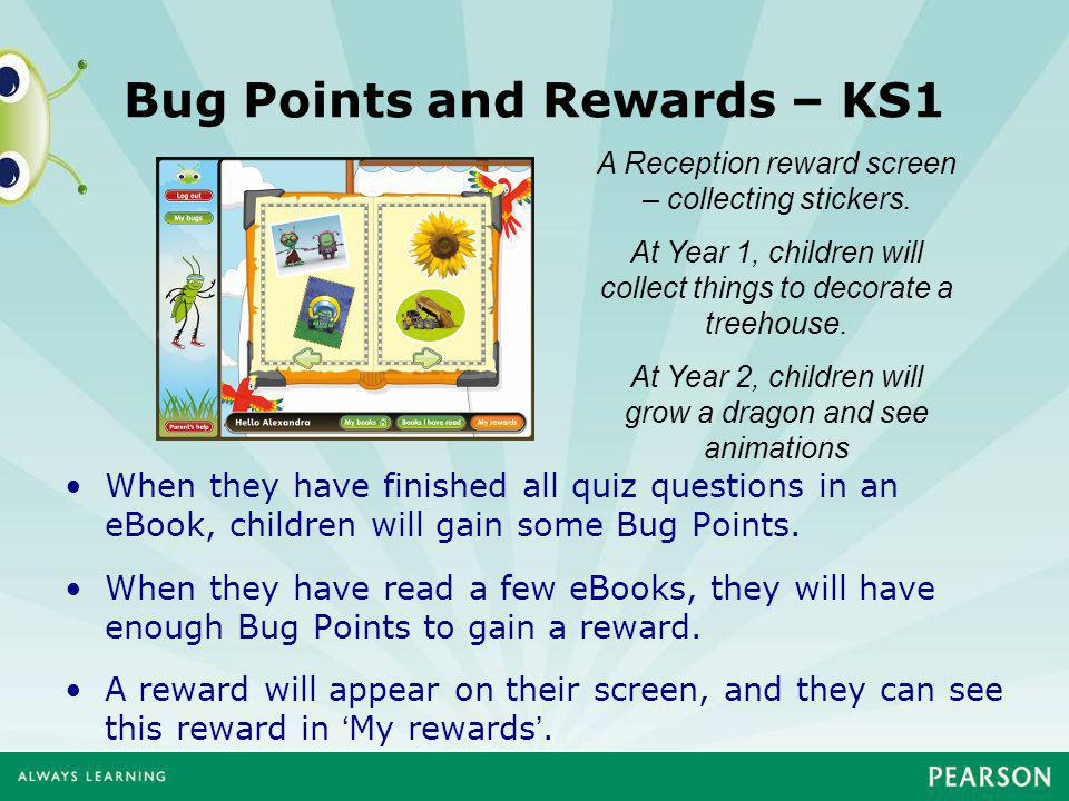 Bug Points and Rewards – KS1 When they have finished all quiz questions in an eBook, children will gain some Bug Points.