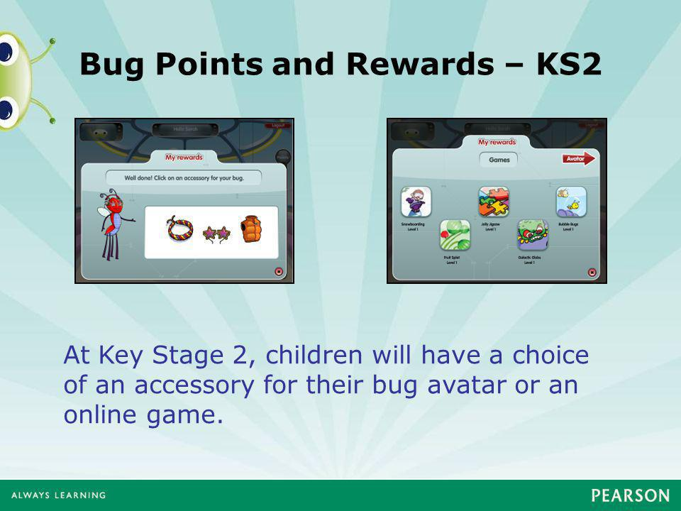 Bug Points and Rewards – KS2 At Key Stage 2, children will have a choice of an accessory for their bug avatar or an online game.