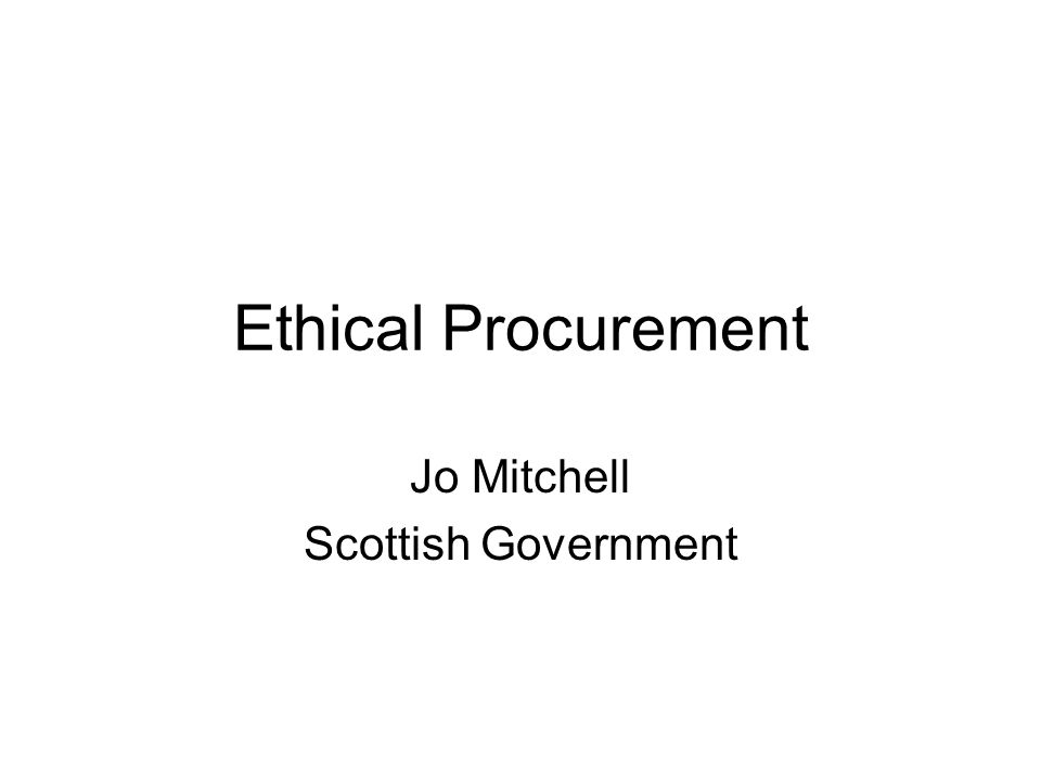 Ethical Procurement Jo Mitchell Scottish Government