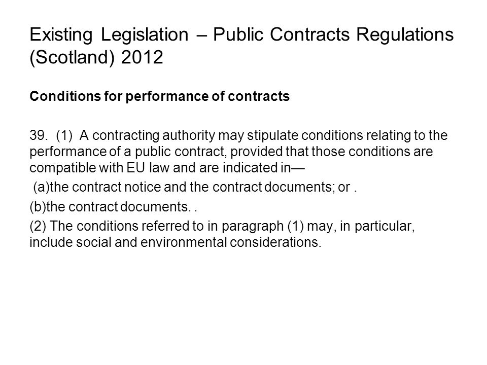 Existing Legislation – Public Contracts Regulations (Scotland) 2012 Conditions for performance of contracts 39.