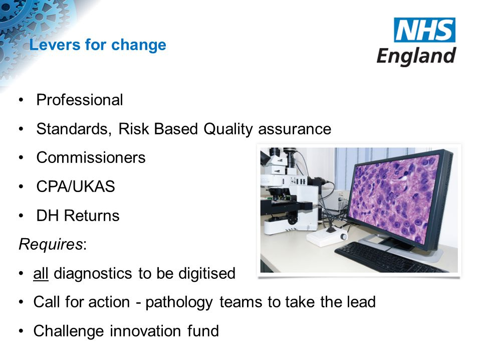 Levers for change Professional Standards, Risk Based Quality assurance Commissioners CPA/UKAS DH Returns Requires: all diagnostics to be digitised Cal