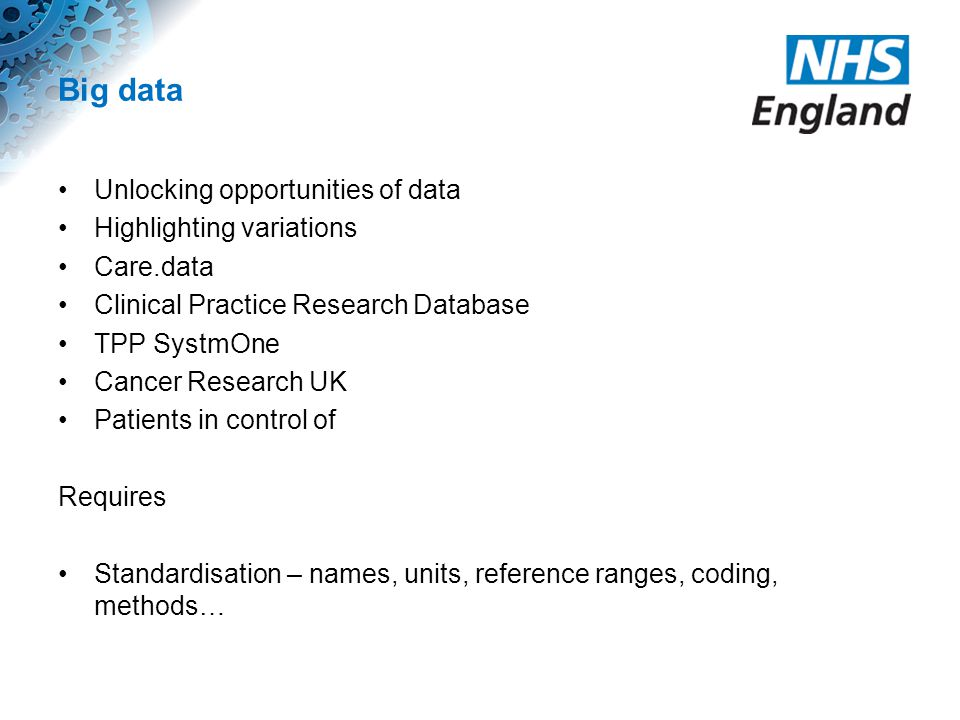 Big data Unlocking opportunities of data Highlighting variations Care.data Clinical Practice Research Database TPP SystmOne Cancer Research UK Patient