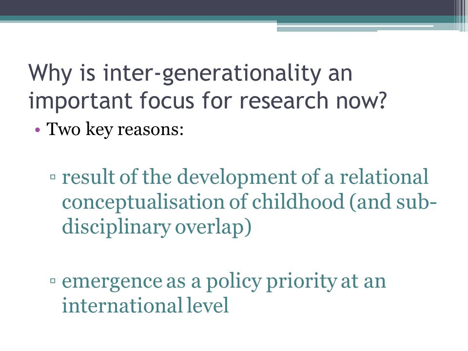 Why is inter-generationality an important focus for research now.