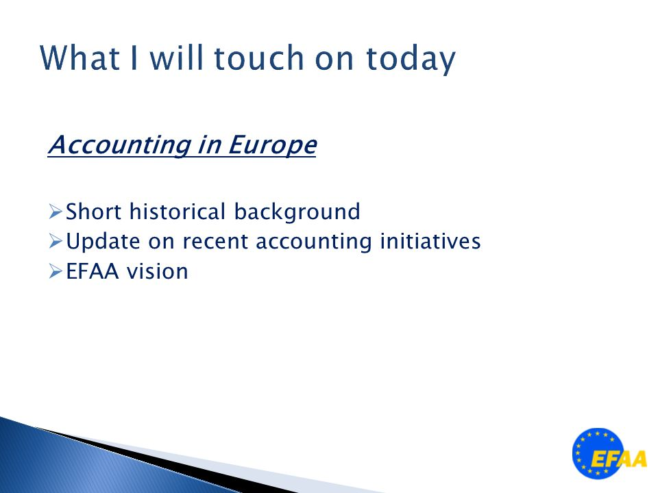 Accounting in Europe  Short historical background  Update on recent accounting initiatives  EFAA vision
