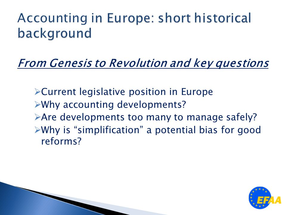 From Genesis to Revolution and key questions  Current legislative position in Europe  Why accounting developments.