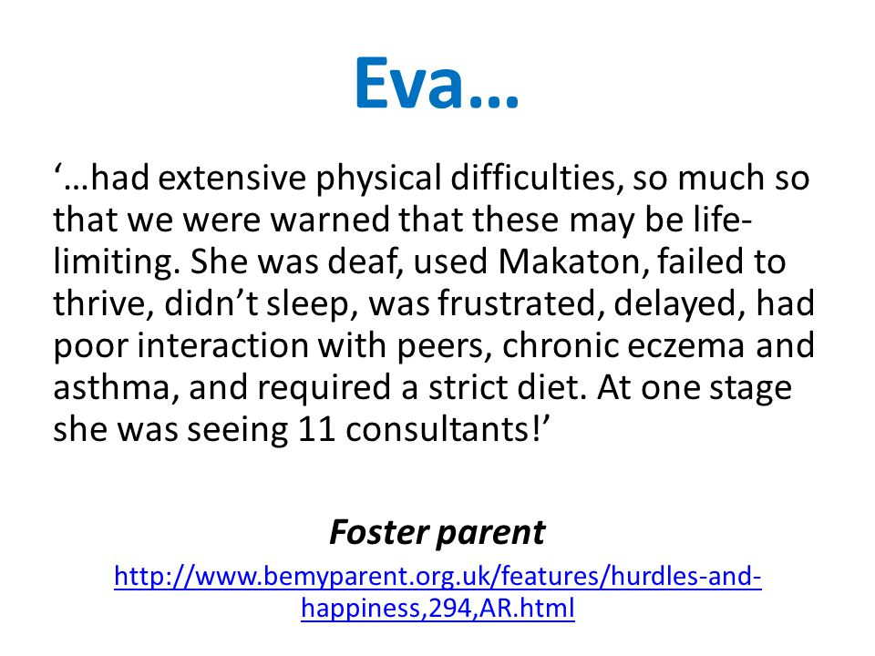 Eva… '…had extensive physical difficulties, so much so that we were warned that these may be life- limiting.