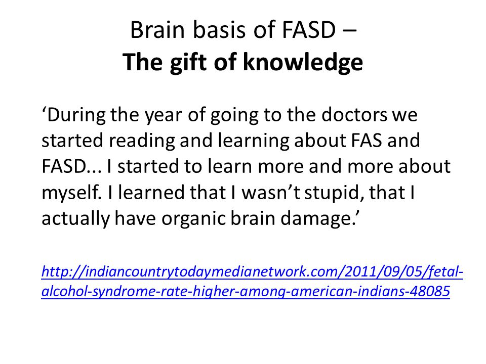 Brain basis of FASD – The gift of knowledge 'During the year of going to the doctors we started reading and learning about FAS and FASD...