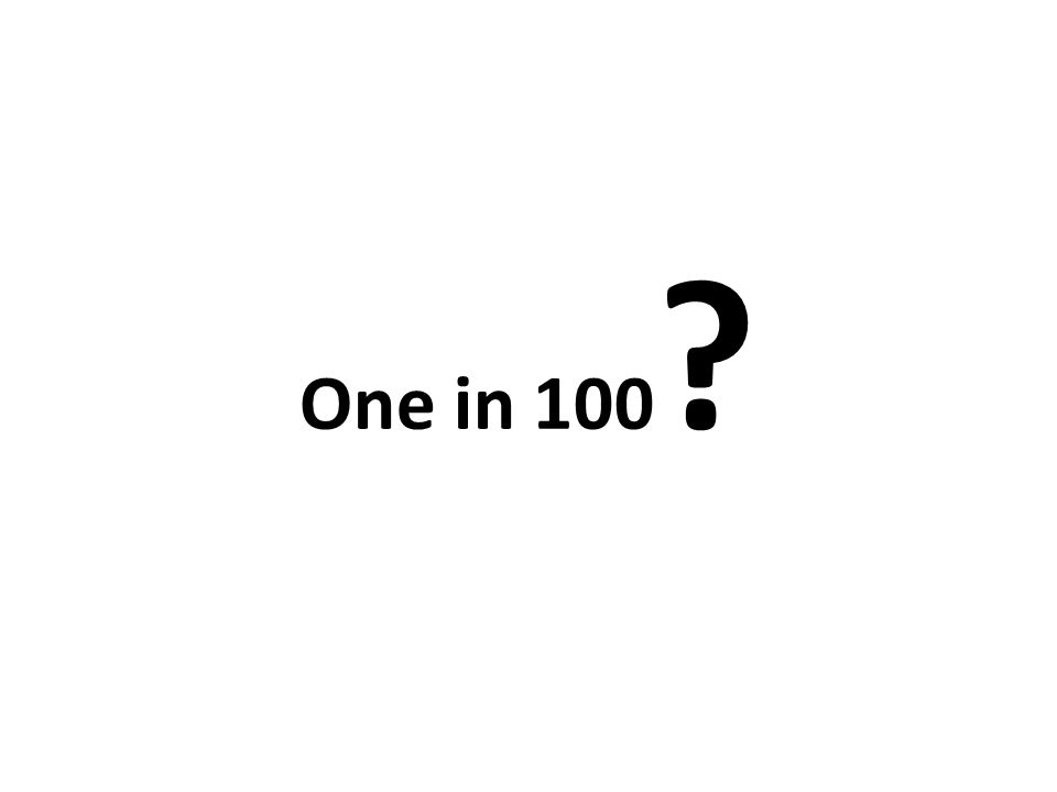 One in 100 ?