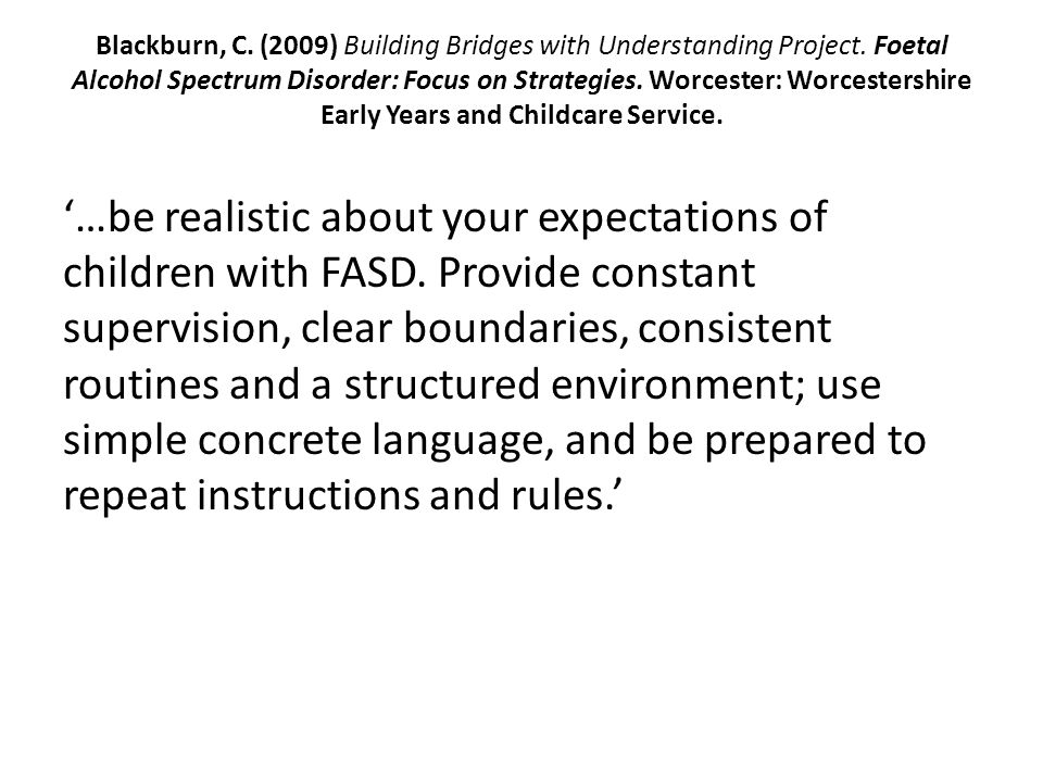 '…be realistic about your expectations of children with FASD.