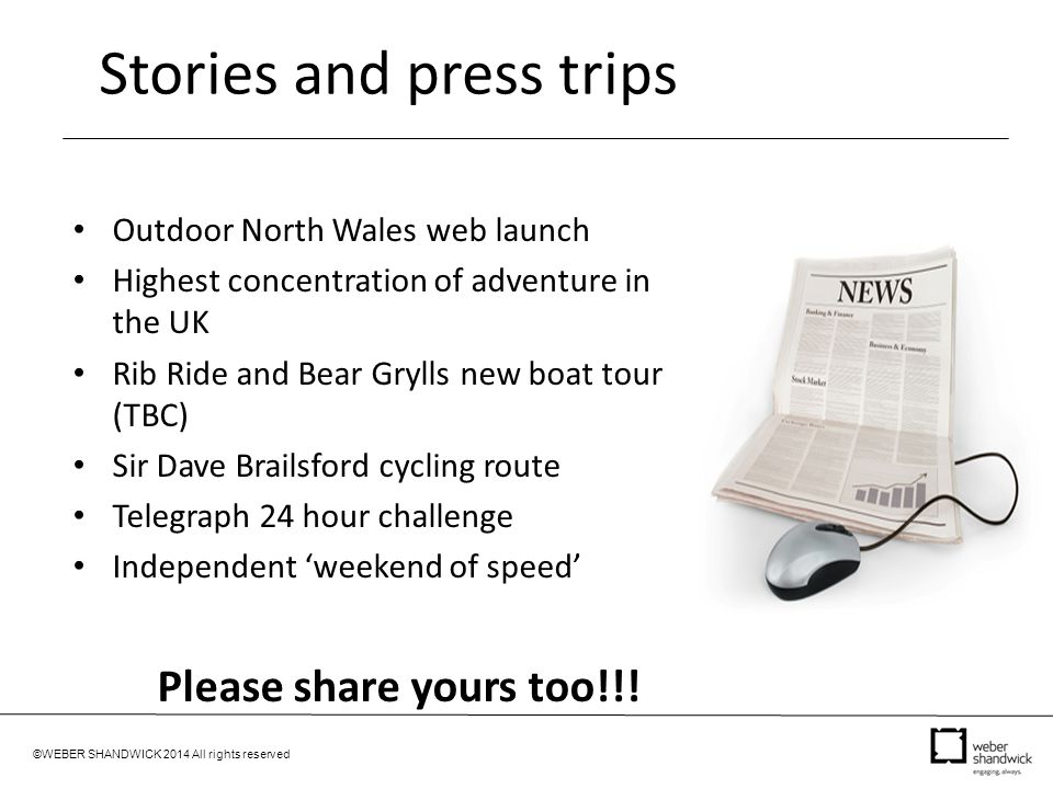 ©WEBER SHANDWICK 2014 All rights reserved Stories and press trips Outdoor North Wales web launch Highest concentration of adventure in the UK Rib Ride