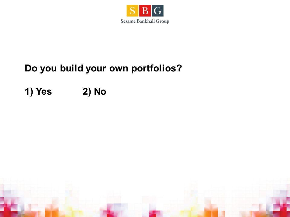 Do you build your own portfolios? 1) Yes2) No