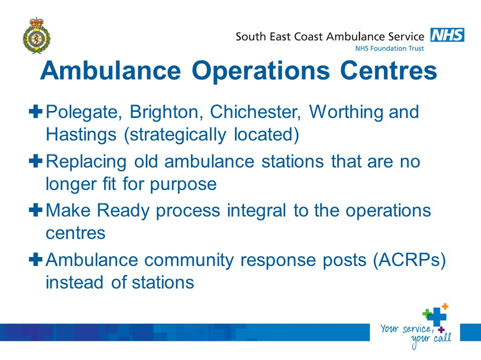 Ambulance Operations Centres  Polegate, Brighton, Chichester, Worthing and Hastings (strategically located)  Replacing old ambulance stations that a