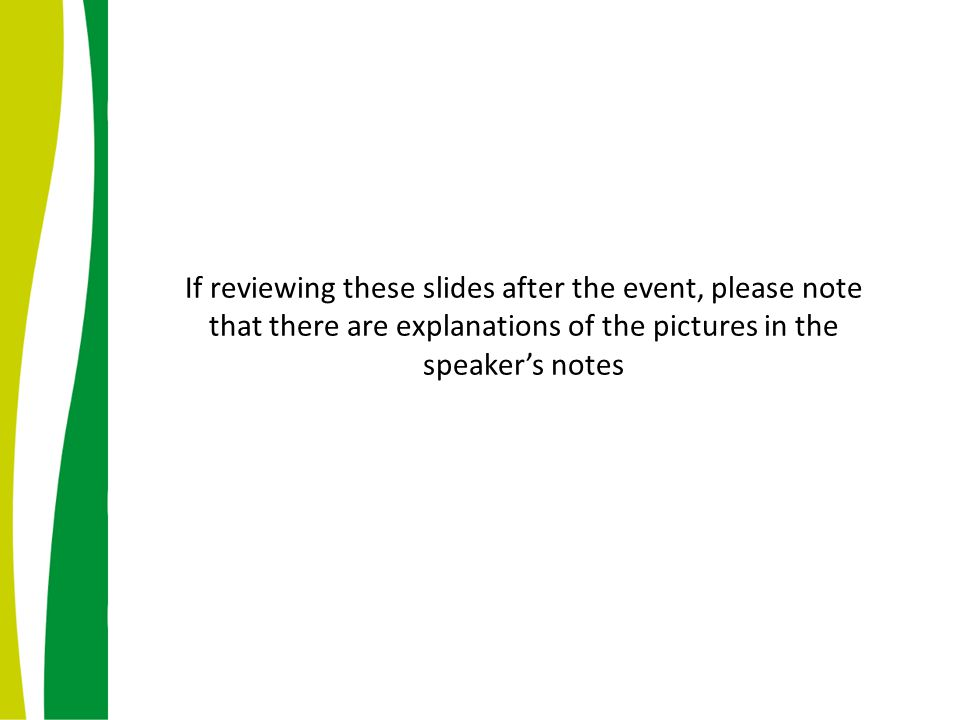 If reviewing these slides after the event, please note that there are explanations of the pictures in the speaker's notes
