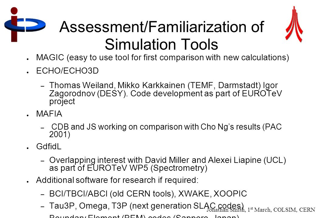 Jonathan Smith, 1 st March, COLSIM, CERN 9 Assessment/Familiarization of Simulation Tools ● MAGIC (easy to use tool for first comparison with new calc