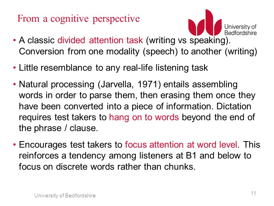 From a cognitive perspective A classic divided attention task (writing vs speaking). Conversion from one modality (speech) to another (writing) Little