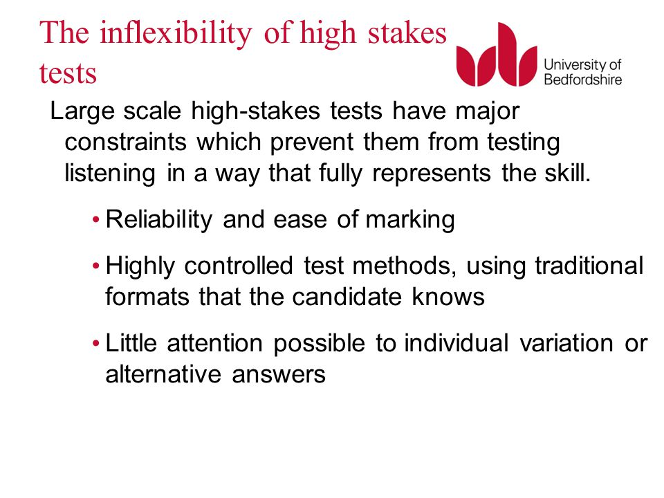 The inflexibility of high stakes tests Large scale high-stakes tests Large scale high-stakes tests have major constraints which prevent them from test