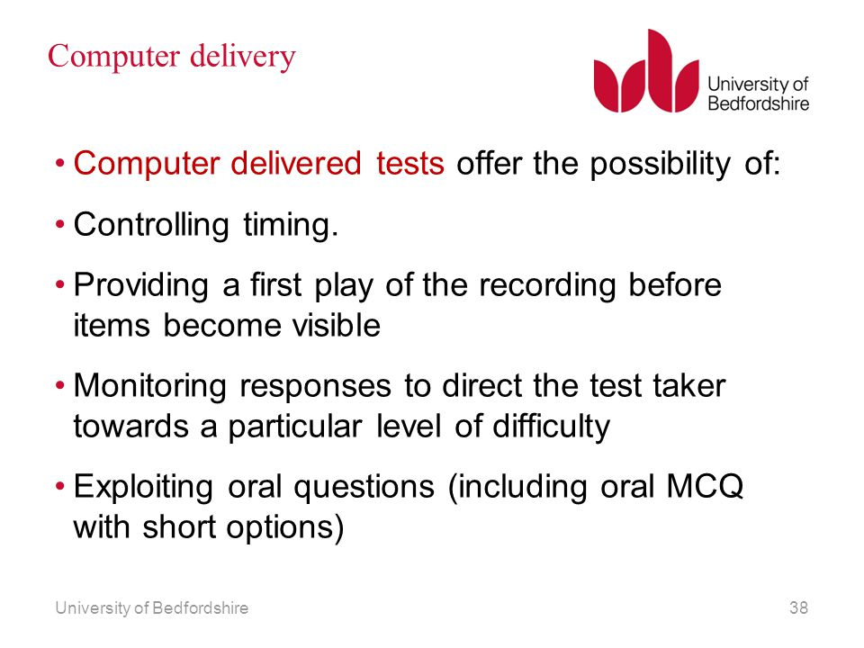 Computer delivery Computer delivered tests offer the possibility of: Controlling timing. Providing a first play of the recording before items become v