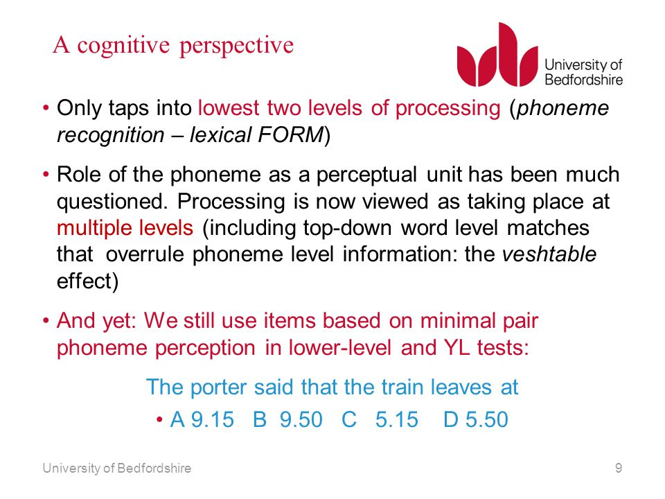 A cognitive perspective Only taps into lowest two levels of processing (phoneme recognition – lexical FORM) Role of the phoneme as a perceptual unit h