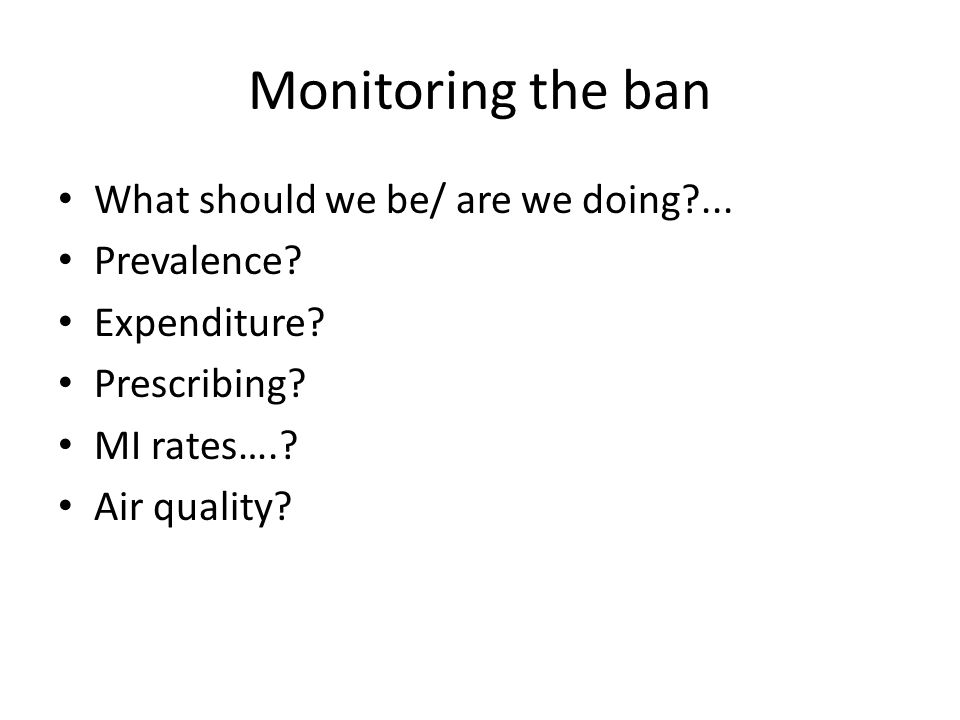 Monitoring the ban What should we be/ are we doing ...
