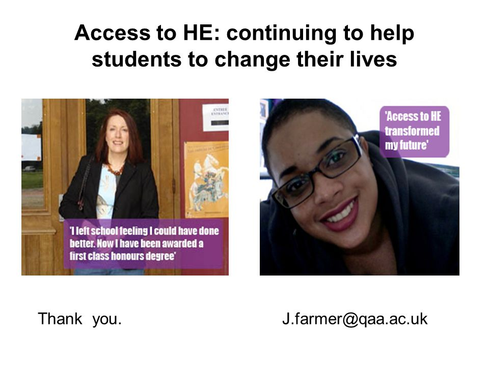 Access to HE: continuing to help students to change their lives Thank