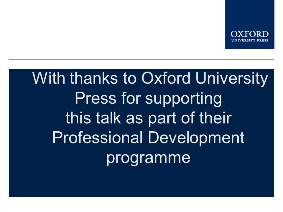 With thanks to Oxford University Press for supporting this talk as part of their Professional Development programme