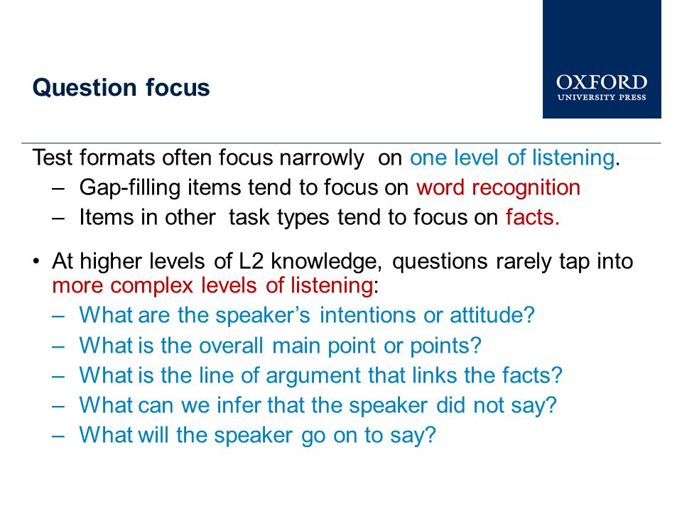 Question focus Test formats often focus narrowly on one level of listening.