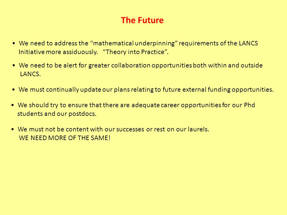 The Future We need to address the mathematical underpinning requirements of the LANCS Initiative more assiduously.