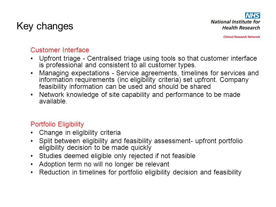 Key changes Customer Interface Upfront triage - Centralised triage using tools so that customer interface is professional and consistent to all customer types.